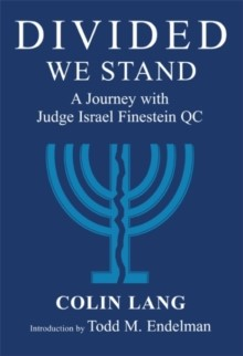 DIVIDED WE STAND: A Journey with Judge Israel Finestein QC by Colin Lang.