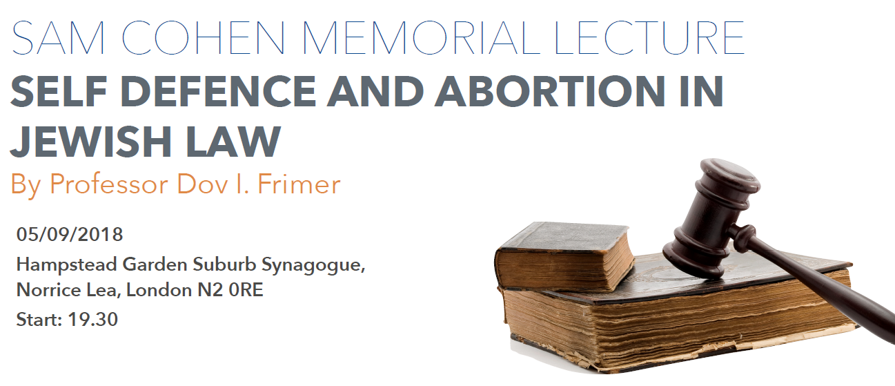 SAM COHEN MEMORIAL LECTURE SELF DEFENCE AND ABORTION IN JEWISH LAW By Professor Dov I. Frimer