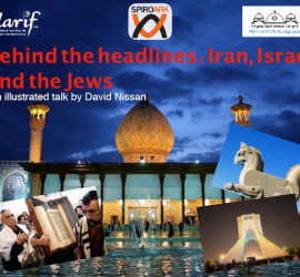 Behind the headlines: Iran, Israel and the Jews – An illustrated talk by David Nissan